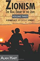 Zionism, The Real Enemy of the Jews Vol. 3: Conflict Without End?