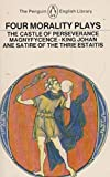Four Morality Plays: The Castle of Perseverance / Magnyfycence / King Johan /Ane Satire of the Thie Estaitis (The Penguin English Library) (0140431195) by Skelton, John
