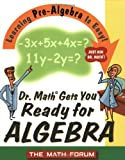 Dr. Math Gets You Ready for Algebra: Learning Pre-Algebra Is Easy! Just Ask Dr. Math!