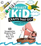 Project Kid: Crafts That Go!: 60 Imag...
