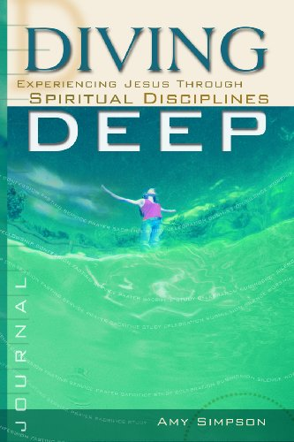 Diving Deep Student Journal: Experiencing Jesus Through Spiritual Disciplines, Amy Simpson
