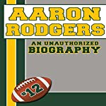 Aaron Rodgers: An Unauthorized Biography, Football Biographies Book 1 |  Belmont and Belcourt Biographies