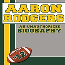 Aaron Rodgers: An Unauthorized Biography, Football Biographies Book 1 (       UNABRIDGED) by Belmont and Belcourt Biographies Narrated by Ken Z.