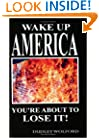 Wake Up America: You're About to Lose It!