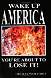 img - for Wake Up America: You're About to Lose It! book / textbook / text book