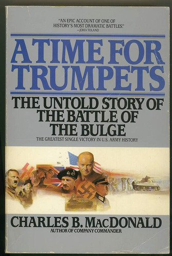 A Time for Trumpets: The Untold Story of the Battle of the Bulge, Charles B. MacDonald