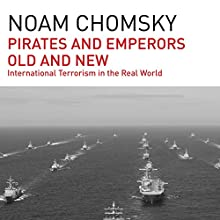 Pirates and Emperors, Old and New: International Terrorism in the Real World (       UNABRIDGED) by Noam Chomsky Narrated by Brian Jones