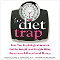 The Diet Trap: Feed Your Psychological Needs and End the Weight Loss Struggle Using Acceptance and Commitment Therapy Audiobook by Jason Lillis PhD, JoAnne Dahl PhD, Sandra M. Weineland PhD Narrated by Stephen Paul Aulridge, Jr.