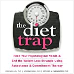 The Diet Trap: Feed Your Psychological Needs and End the Weight Loss Struggle Using Acceptance and Commitment Therapy | Jason Lillis PhD,JoAnne Dahl PhD,Sandra M. Weineland PhD