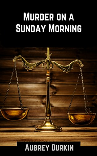 Book: Murder on a Sunday Morning - A Case Study by Aubrey Durkin