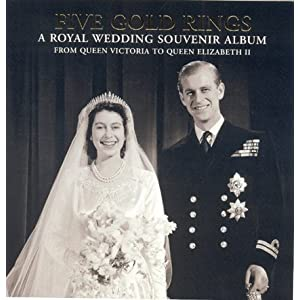 Five Gold Rings: A Royal Wedding Souvenir Album from Queen Victoria to Queen Elizabeth II (Royalty)