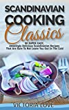 Scandinavian: Recipes, Cookbooks, Scandinavian Cooking Classics; 90 Super Easy, Amazingly Delicious Scandinavian Recipes Cookbook That Are Sure To Not ... cookbook, mediterranean diet for weight)