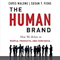 The Human Brand: How We Relate to People, Products, and Companies (       UNABRIDGED) by Chris Malone, Susan T. Fiske Narrated by Sean Runnette