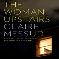 The Woman Upstairs (       UNABRIDGED) by Claire Messud Narrated by Cassandra Campbell