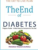 img - for The End of Diabetes The Eat to Live Plan Progress Tracker: A Must Have For Everyone On This Diet book / textbook / text book