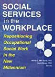 img - for Social Services in the Workplace: Repositioning Occupational Social Work in the New Millennium (Monograph Published Simultaneously As Administration in Social Work, 3/4) book / textbook / text book