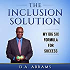 The Inclusion Solution: My Big Six Formula for Success Hörbuch von D.A. Abrams Gesprochen von: Dave Wright