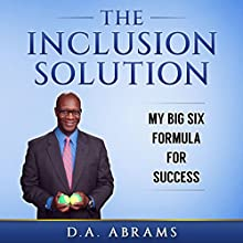 The Inclusion Solution: My Big Six Formula for Success Audiobook by D.A. Abrams Narrated by Dave Wright