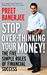 Stop Over-thinking Your Money!: The F...