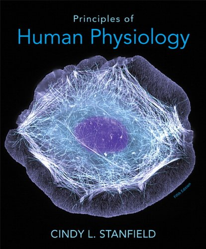 Principles of Human Physiology (5th Edition), by Cindy L. Stanfield