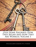 img - for Our Home Railways: How They Began and How They Are Worked, Volume 1 book / textbook / text book