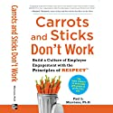Carrots and Sticks Don't Work: Build a Culture of Employee Engagement with the Principles of RESPECT (       UNABRIDGED) by Paul L. Marciano Narrated by Richard Broski