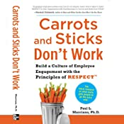 Carrots and Sticks Don't Work: Build a Culture of Employee Engagement with the Principles of RESPECT | [Paul L. Marciano]