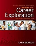 Activity Manual for Health Care Career Exploration Interactive Classroom DVD