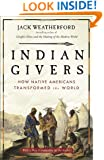 Indian Givers: How Native Americans Transformed the World