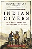 Indian Givers: How Native Americans Transformed the World (0307717151) by Weatherford, Jack