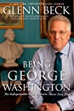Image of Being George Washington: The Indispensable Man, as You've Never Seen Him