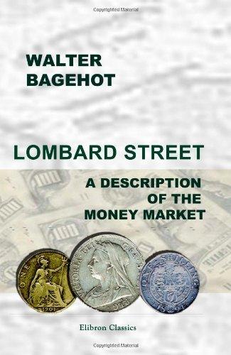 Walter Bagehot - Lombard Street: A Description of the Money Market