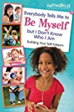 Nancy Rue Everybody Tells Me to Be Myself But I Don't Know Who I Am, Revised Edition (Faithgirlz!)