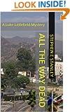 All The Way Dead: A Luke Littlefield Mystery (The Luke Littlefield Mysteries Book 1)