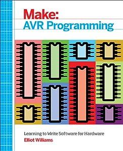 Make: AVR Programming: Learning to Write Software for Hardware from Maker Media, Inc