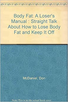 Body Fat: A Loser's Manual : Straight Talk About How to ...