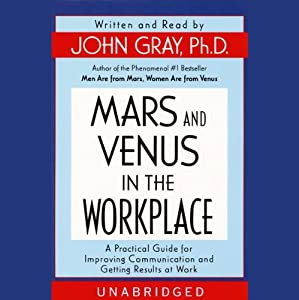 Mars and Venus in the Workplace: Improving Communication and Getting Results at Work | [John Gray]