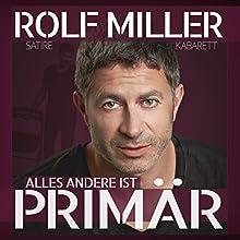 Alles andere ist primär Hörspiel von Rolf Miller Gesprochen von: Rolf Miller