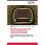 Modelo de gestión del conocimiento para emisoras de Radio: Modelo de gestión del conocimiento en la Emisora Provincial...
