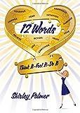 12 Words: Think It-Feel It-Do It