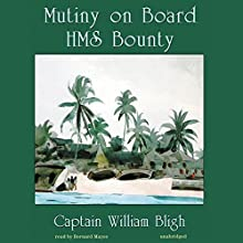 Mutiny on Board H.M.S. Bounty Audiobook by William Bligh Narrated by Bernard Mayes