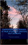 Cramming for Heaven: A True Story of Casting Out Demons