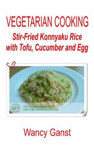 Vegetarian Cooking: Stir-Fried Konnyaku Rice with Tofu, Cucumber and Egg (Vegetarian Cooking - Konnyaku) by Wancy Ganst
