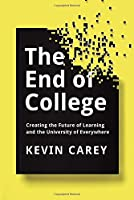 The End of College: Creating the Future of Learning and the University of Everywhere