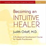 Becoming an Intuitive Healer: A Professional Development Course for Health Practitioners