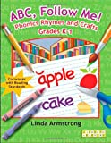 ABC, Follow Me!: Phonics Rhymes and Crafts Grades K-1 (Linworth Learning) (1586832301) by Armstrong, Linda