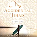 My Accidental Jihad Audiobook by Krista Bremer Narrated by Xe Sands