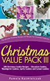 Christmas Value Pack III - 200 Christmas Cookie Recipes - Chocolate Cookies, Thumbprint Cookies, Spritz Cookies and Cutout Cookies (The Ultimate Christmas Recipes and Recipes For Christmas Collection)