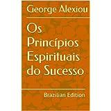 Os Princípios Espirituais do Sucesso (Portuguese Edition)