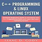 C++ and Linux Operating System 2 Bundle Manuscript Essential Beginners Guide on Enriching Your C++ Programming Skills and Learn the Linux Operating System Hörbuch von Isaac D. Cody Gesprochen von: Kevin Theis
